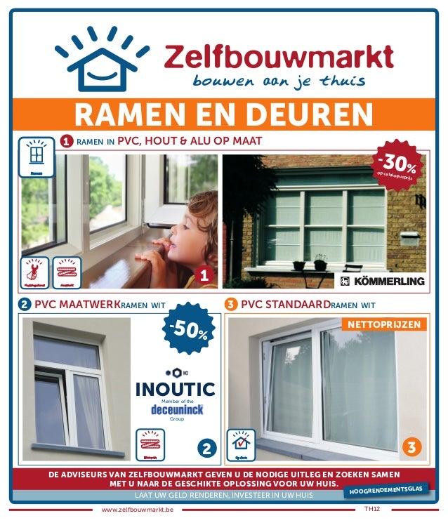 www.zelfbouwmarkt.be TH1212 3INOUTICMember of theGroupRAMEN IN PVC, HOUT & ALU OP MAATPVC MAATWERKRAMEN WIT PVC STANDAARDR...