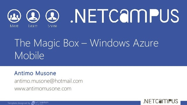 The Magic Box – Windows Azure     Mobile     Antimo Musone     antimo.musone@hotmail.com     www.antimomusone.comTemplate ...