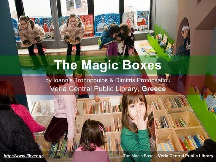 The Magic Boxes                        by Ioannis Trohopoulos & Dimitris Protopsaltou                         Veria Centra...