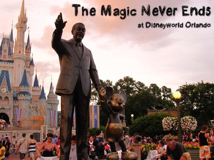 The Magic Never Ends          at Disneyworld Orlando