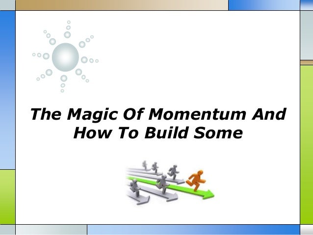 The Magic Of Momentum And How To Build Some