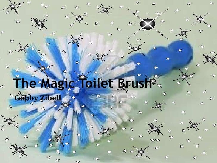The magic toilet brush