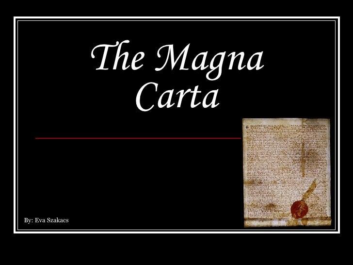 The Magna Carta By: Eva Szakacs