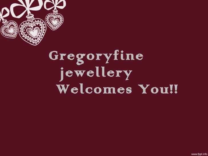 Gregoryfine jewellery Welcomes You!!