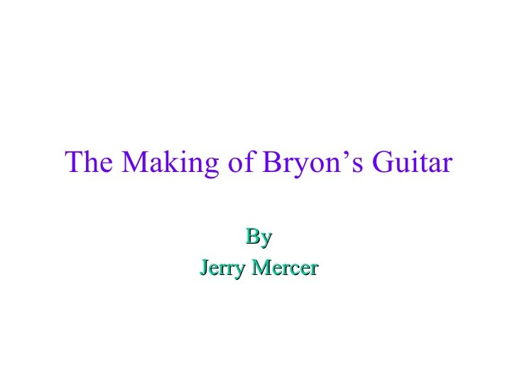 The Making of Bryon's Guitar By Jerry Mercer