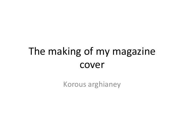 The making of my magazine          cover      Korous arghianey