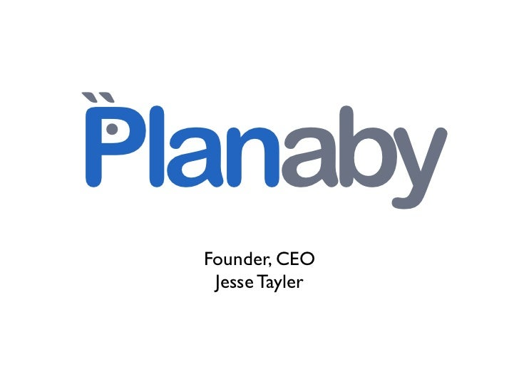 .``Planaby  Founder, CEO   Jesse Tayler