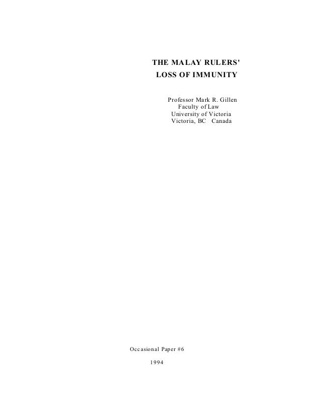 THE MALAY RULERS' LOSS OF IMMUNITY Professor Mark R. Gillen Faculty of Law University of Victoria Victoria, BC Canada Occa...