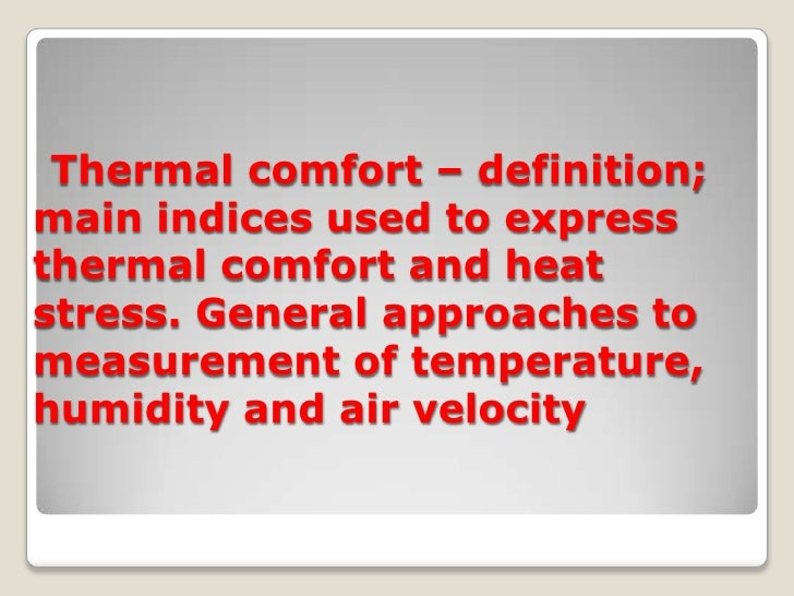 Thermal comfort – definition;main indices used to expressthermal comfort and heatstress. General approaches tomeasurement ...