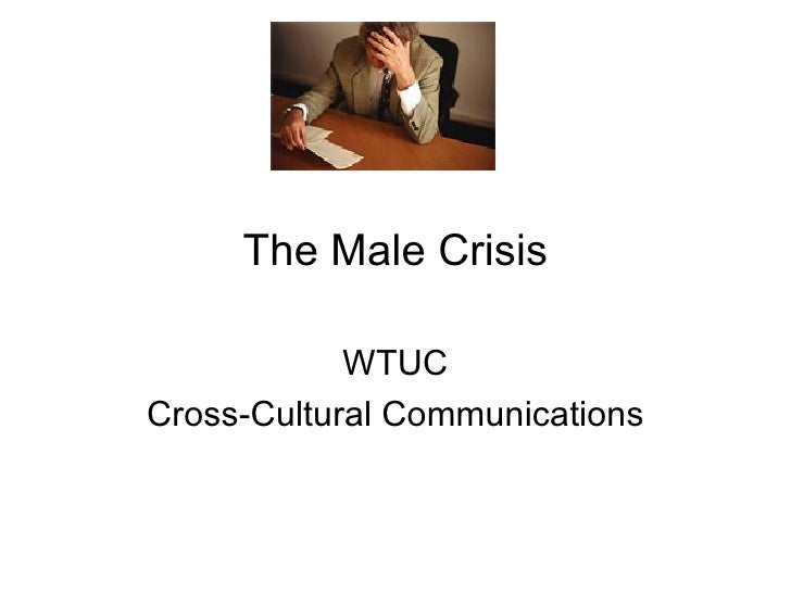 The Male Crisis WTUC Cross-Cultural Communications