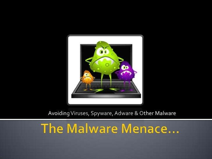 Avoiding Viruses, Spyware, Adware & Other Malware<br />The Malware Menace…<br />