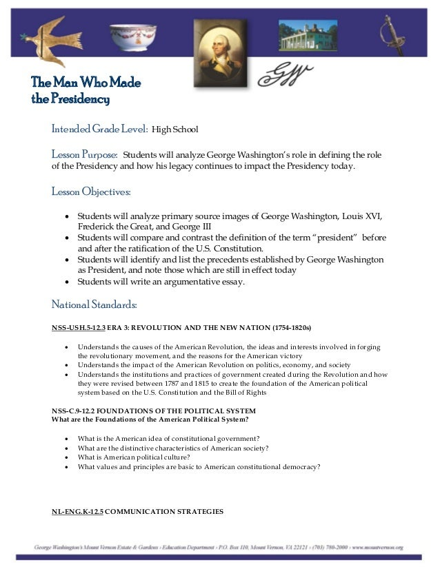 Intended Grade Level: High School The Man Who Made the Presidency Lesson Purpose: Students will analyze George Washington'...