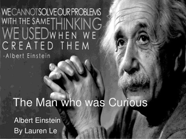 The Man who was Curious Albert Einstein By Lauren Le