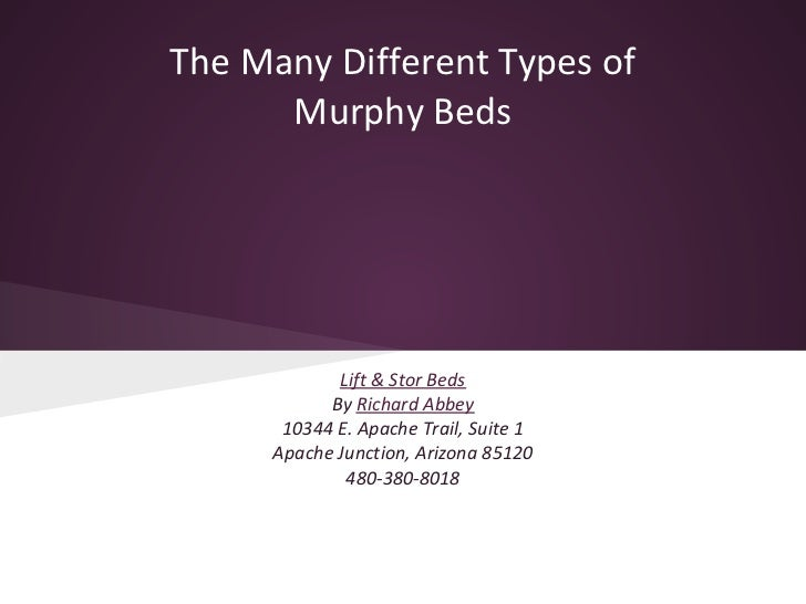 The Many Different Types of      Murphy Beds            Lift & Stor Beds           By Richard Abbey      10344 E. Apache T...