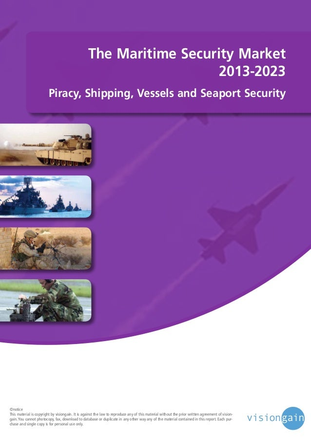 The Maritime Security Market 2013-2023 Piracy, Shipping, Vessels and Seaport Security  ©notice This material is copyright ...