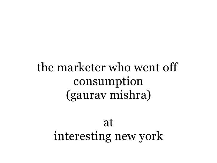 the marketer who went off        consumption      (gaurav mishra)               at    interesting new york