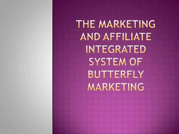 The Marketing And Affiliate Integrated System Of Butterfly Marketing