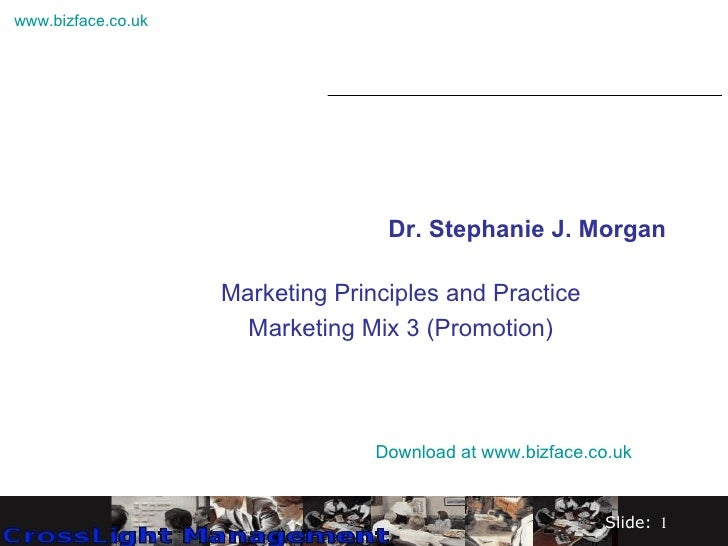 Dr. Stephanie J. Morgan Marketing Principles and Practice Marketing Mix 3 (Promotion) Download at  www.bizface.co.uk