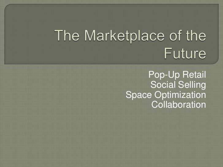 Pop-Up Retail     Social SellingSpace Optimization     Collaboration