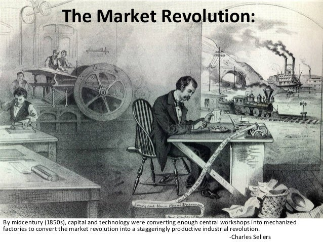 a history of the market revolution in america Definition of market revolution (issue) - our online dictionary has market revolution (issue) information from gale encyclopedia of us economic history dictionary encyclopediacom: english, psychology and medical dictionaries.
