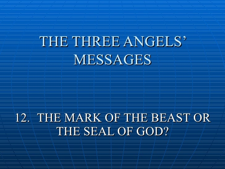 THE THREE ANGELS'        MESSAGES   12. THE MARK OF THE BEAST OR       THE SEAL OF GOD?