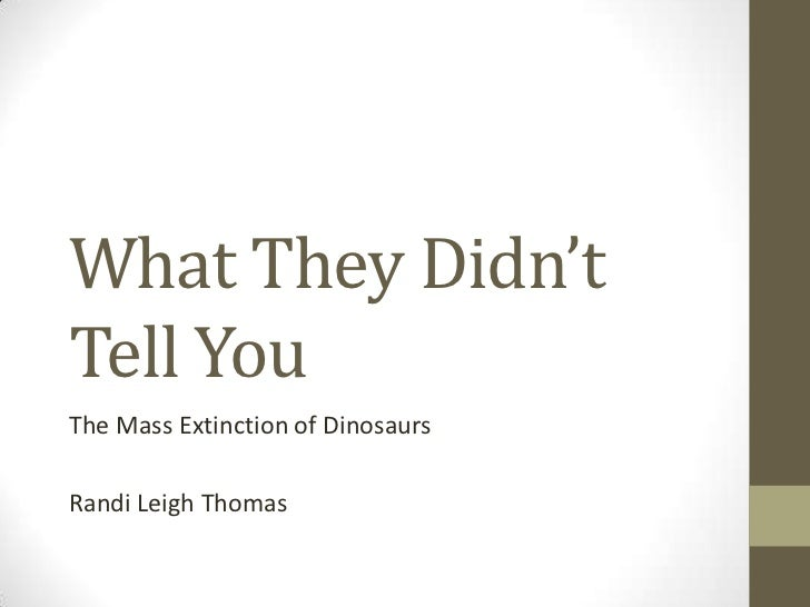 What They Didn'tTell YouThe Mass Extinction of DinosaursRandi Leigh Thomas