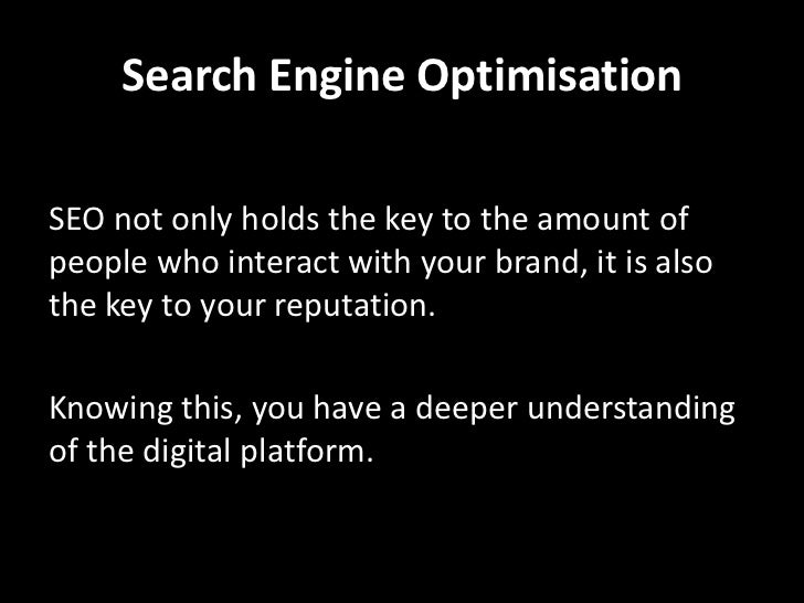 Search Engine OptimisationSEO not only holds the key to the amount ofpeople who interact with your brand, it is alsothe ke...