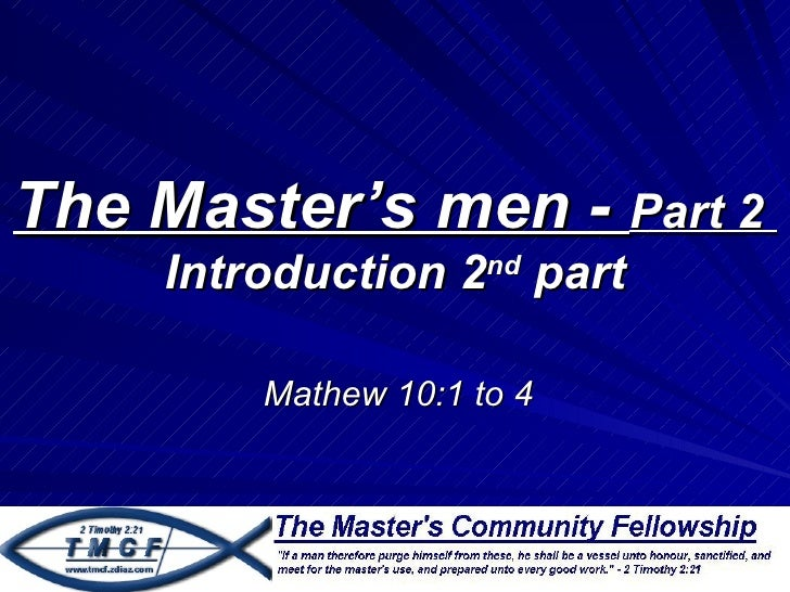 The Master's men - Part 2     Introduction 2nd part         Mathew 10:1 to 4