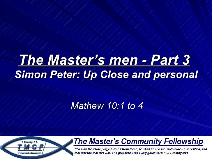 The Master's men - Part 3Simon Peter: Up Close and personal          Mathew 10:1 to 4