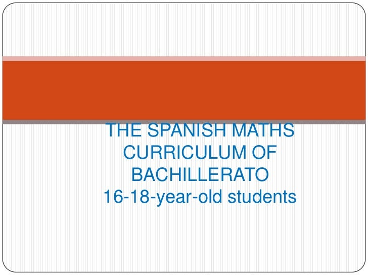 THE SPANISH MATHS  CURRICULUM OF   BACHILLERATO16-18-year-old students