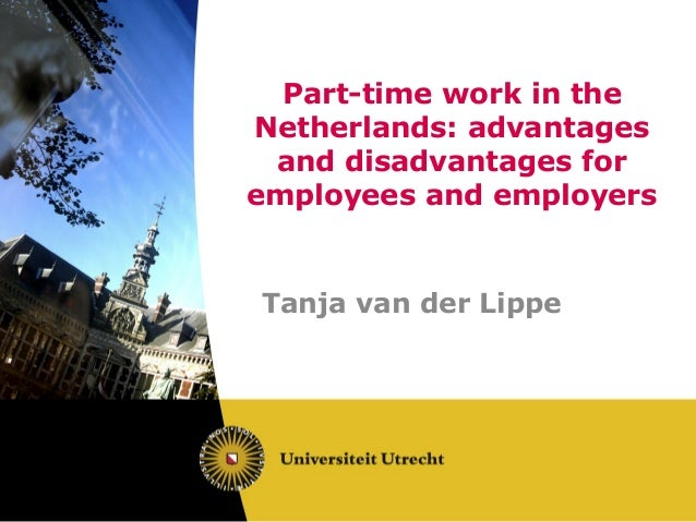 Part-time work in theNetherlands: advantages and disadvantages foremployees and employersTanja van der Lippe