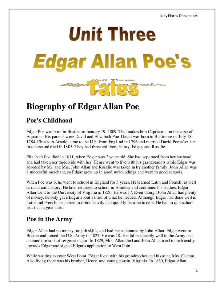JudyFloresDocumentsBiography of Edgar Allan PoePoes ChildhoodEdgar Poe was born in Boston on January 19, 1809. That mak...