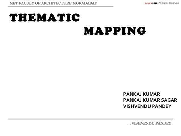 © akaidpl 2010. All Rights Reserved. THEMATIC MAPPING PANKAJ KUMAR PANKAJ KUMAR SAGAR VISHVENDU PANDEY