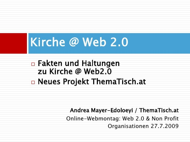 Kirche @ Web 2.0<br />Fakten und Haltungen zu Kirche @ Web2.0<br />Neues Projekt ThemaTisch.at<br />Andrea Mayer-Edoloeyi ...