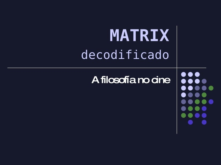 MATRIX A filosofía no cine decodificado