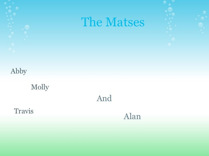 The Matses And                                Alan Abby                 Molly                                Travis