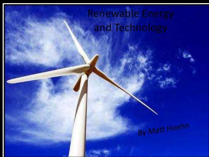 Renewable Energyand Technology <br />By Matt Hoehn<br />
