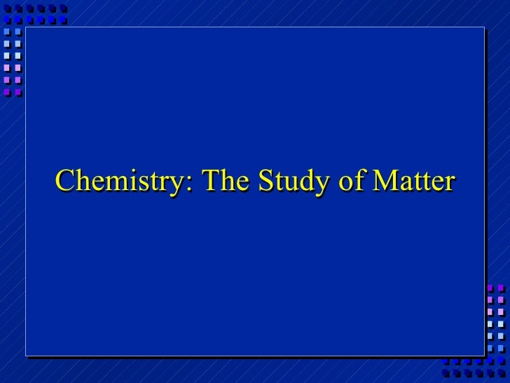Chemistry: The Study of Matter