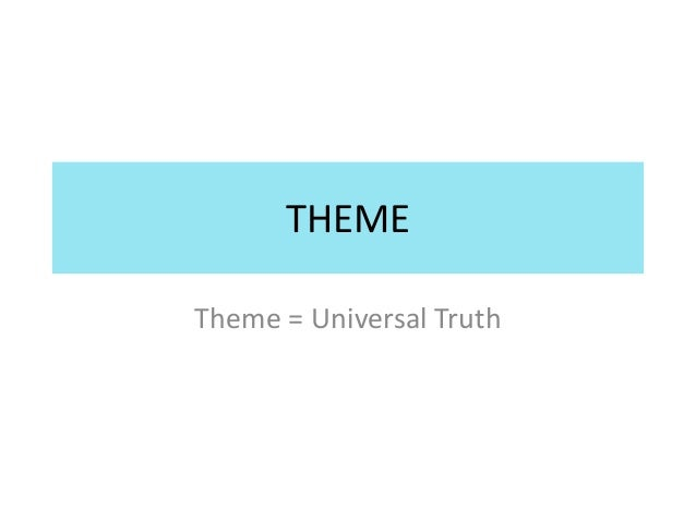 THEMETheme = Universal Truth