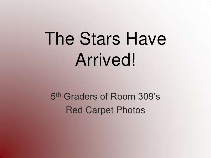 The Stars Have Arrived!<br />5th Graders of Room 309's<br />Red Carpet Photos<br />