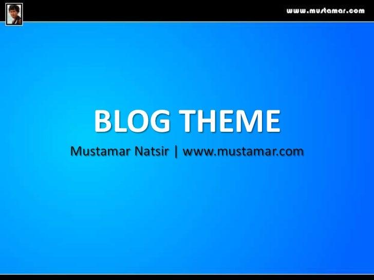 BLOG THEME<br />MustamarNatsir | www.mustamar.com <br />