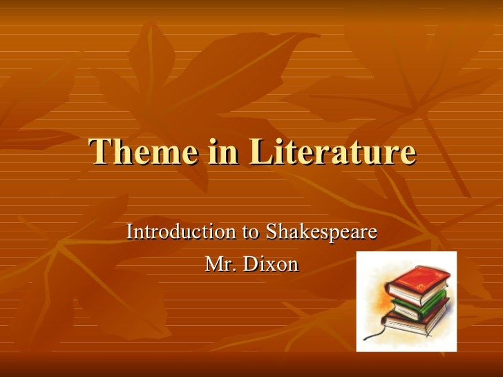 Theme in Literature Introduction to Shakespeare Mr. Dixon