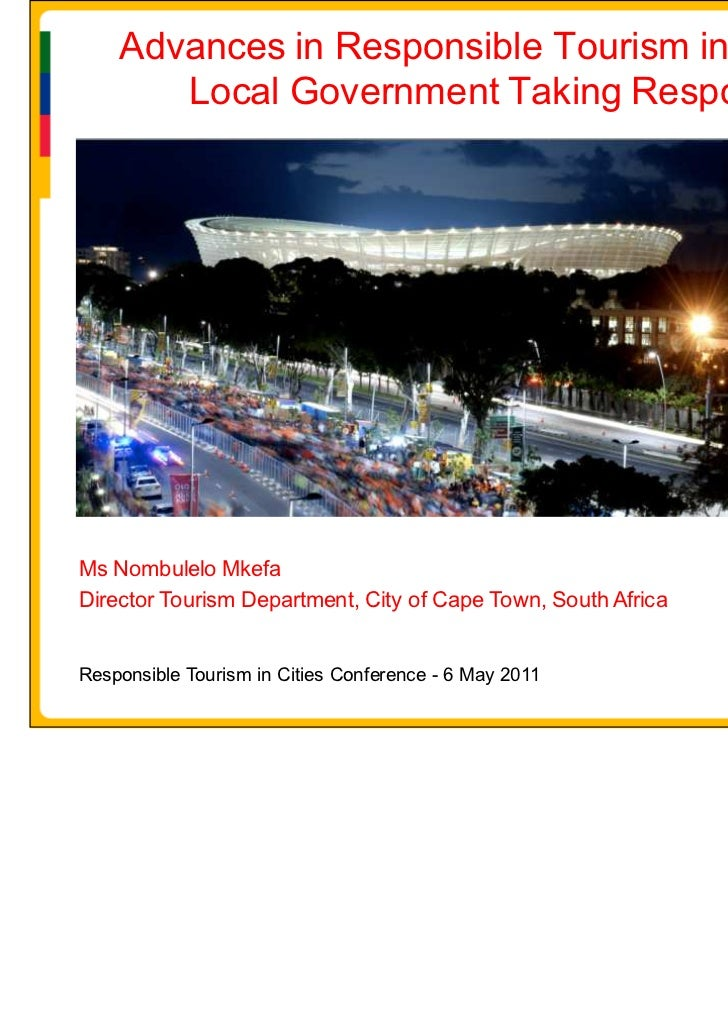Advances in Responsible Tourism in Cape Town       Local Government Taking ResponsibilityMs Nombulelo MkefaDirector Touris...