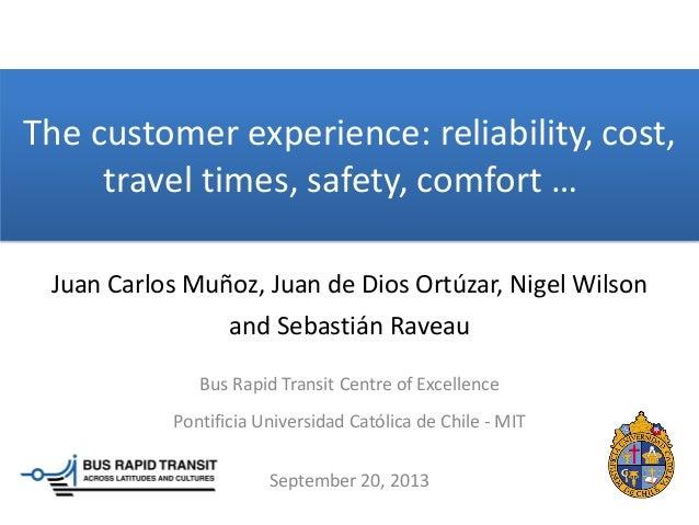The customer experience: reliability, cost, travel times, safety, comfort … Juan Carlos Muñoz, Juan de Dios Ortúzar, Nigel...
