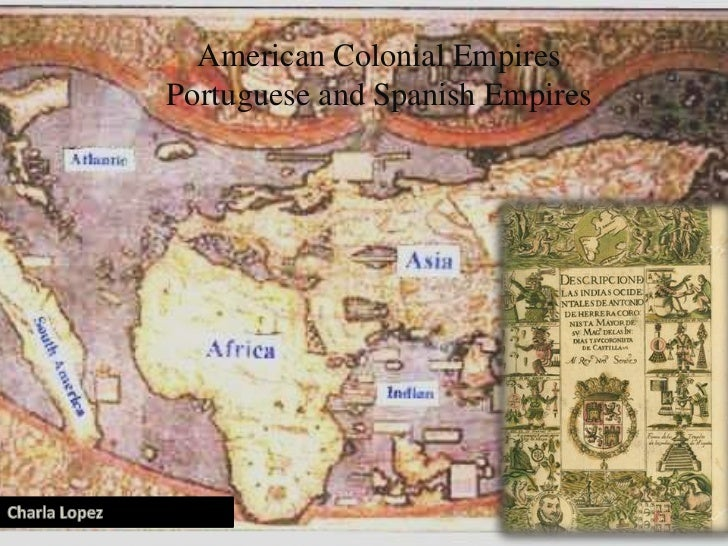 American Colonial EmpiresPortuguese and Spanish Empires
