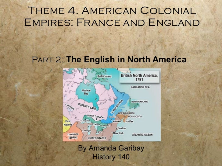 Theme 4. American Colonial Empires: France and England Part 2:  The English in North America By Amanda Garibay History 140