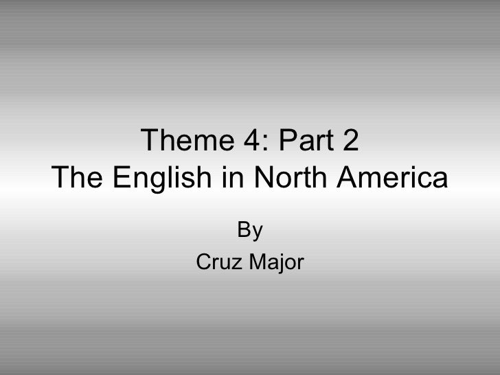 Theme 4: Part 2 The English in North America By Cruz Major