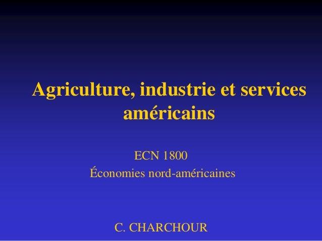 Agriculture, industrie et services américains ECN 1800 Économies nord-américaines C. CHARCHOUR