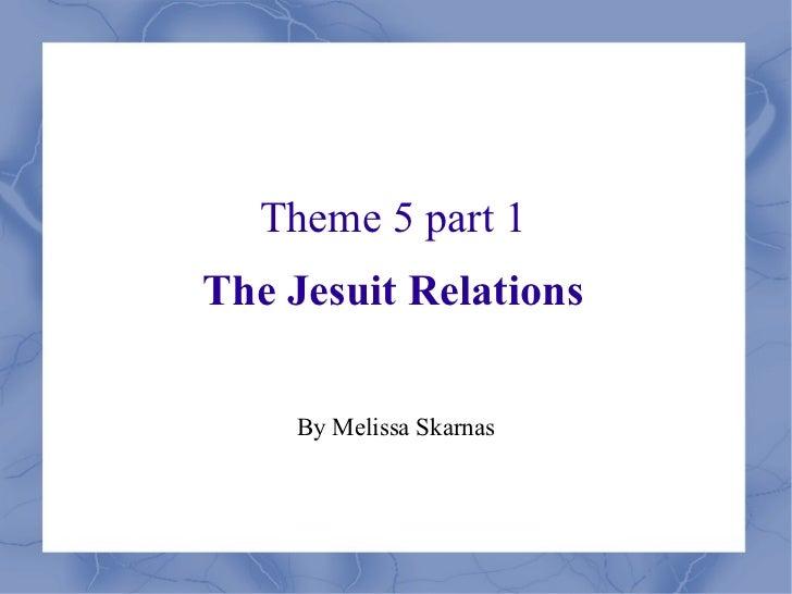 Theme 5 part1 - The Jesuit Relations