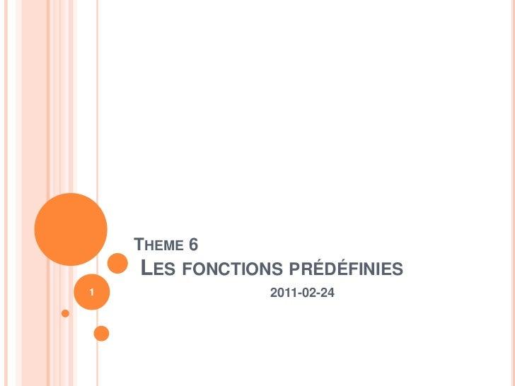 Theme 6 Les fonctions prédéfinies<br />2011-02-24<br />1<br />